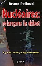 Nucléaires : relançons le débat: Il y a de l'avenir, malgré Fukushima