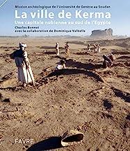 La ville de Kerma: Une capitale nubienne au sud de l'Egypte