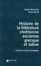 Histoire de la littérature chrétienne ancienne grecque et latine: Volume 1, De Paul à l'ère de Constantin