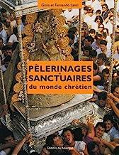 Pélerinages et sanctuaires du monde chrétien
