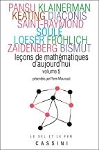 Leçons de mathématiques d'aujourd'hui: Volume 5