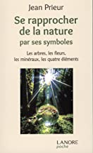 Se rapprocher de la nature par ses symboles: Les arbres, les fleurs, les minéraux, les quatre éléments