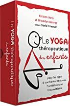 Le Yoga Therapeutique des Enfants: Pour se libérer du stress, de l'anxiété ou des troubles liés au traumatisme