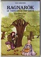 Ragnarok, le crépuscule des dieux: Le crépuscule des dieux, récit mythologique