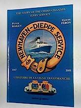Newhaven-Dieppe service. L'histoire de la ligne Transmanche 1847-2001 : The History of the Cross-Channel Ferry Service