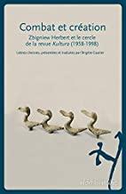 Combat et création: Zbigniew Herbert et le cercle de la revue Kultura (1958-1998
