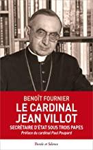 Le cardinal Jean Villot: Secrétaire d'Etat sous trois papes