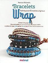 Bracelets Wrap: Techniques et 12 modèles originaux