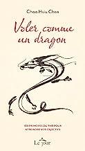Voler comme un dragon: 108 principes du tao pour atteindre vos objectifs