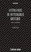 Antimanuel de mythologie grecque: Tome 2, Questionner