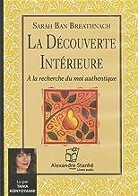 La découverte intèrieure : À la recherche du moi authentique: A la recherche du moi authentique