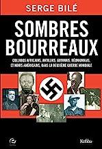 Sombres bourreaux : Collabos africains, antillais, guyanais, réunionnais et noirs américains dans la Deuxième Guerre mondiale