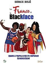 La France et le Blackface - Quand le Peuple, le Roi et l Empereur Se Noircissent: Quand le peuple, le roi et l´empereur se noircissent