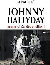 Johnny Hallyday: Répète si t'as des couïlles: Répète si t'as des couilles !