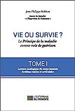 Vie ou survie ? Le Principe de la maladie comme voie de guérison T1: Le principe de la maladie comme voie de guérison Tome 1, Symbolique du corps humain, système ostéo-articulaire