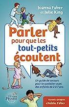 Parler pour que les tout-petits écoutent: Un guide de secours pour le quotidien avec des enfants de 2 à 7 ans