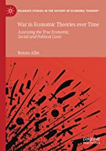 War in Economic Theories over Time: Assessing the True Economic, Social and Political Costs