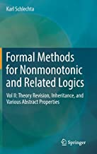 Formal Methods for Nonmonotonic and Related Logics: Theory Revision, Inheritance, and Various Abstract Properties: Vol II: Theory Revision, Inheritance, and Various Abstract Properties