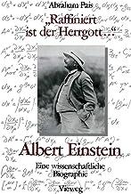 Raffiniert Ist Der Herrgott: Albert Einstein, Eine Wissenschaftliche Biographie