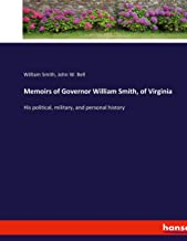 Memoirs of Governor William Smith, of Virginia: His political, military, and personal history