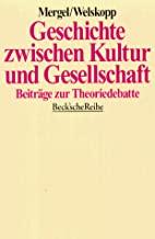 Geschichte zwischen Kultur und Gesellschaft: Beiträge zur Theoriedebatte