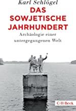 Das sowjetische Jahrhundert: Archäologie einer untergegangenen Welt