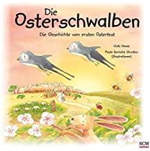 Die Osterschwalben: Die Geschichte vom ersten Osterfest