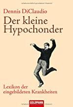 Der kleine Hypochonder: Lexikon der eingebildeten Krankheiten