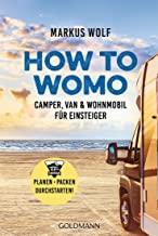 HOW TO WOMO: Camper, Van & Wohnmobil für Einsteiger - Planen, packen, durchstarten!