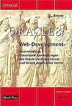 Oracle 8i Web Development: Internetfähige Datenbank-Anwendungen mit Oracle Database Server und Oracle Application Server