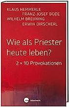 Wie als Priester heute leben?: 2 x 10 Provokationen