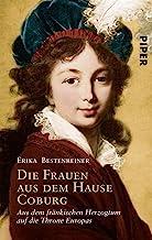Die Frauen aus dem Hause Coburg: Aus dem fränkischen Herzogtum auf die Throne Europas