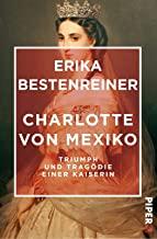 Charlotte von Mexiko: Triumph und Tragödie einer Kaiserin / Mit 16 Seiten farbigem Bilderteil