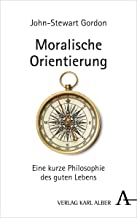 Moralische Orientierung: Eine kurze Philosophie des guten Lebens