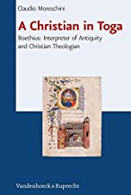 A Christian in Toga: Boethius: Interpreter of Antiquity and Christian Theologian