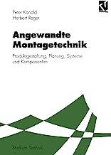 Angewandte Montagetechnik: Produktgestaltung, Planung, Systeme und Komponenten