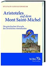Aristoteles auf dem Mont Saint-Michel: Die griechischen Wurzeln des christlichen Abendlandes