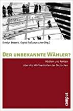 Der unbekannte Wähler?: Mythen und Fakten über das Wahlverhalten der Deutschen
