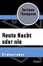 Thompson, C: Heute Nacht oder nie: Kriminalroman