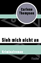 Thompson, C: Sieh mich nicht an: Kriminalroman