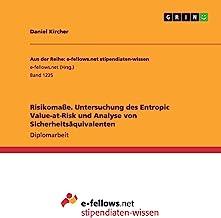 Risikomaße. Untersuchung des Entropic Value-at-Risk und Analyse von Sicherheitsäquivalenten