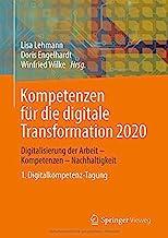 Kompetenzen Für Die Digitale Transformation 2020: Digitalisierung Der Arbeit - Kompetenzen - Nachhaltigkeit 1. Digitalkompetenz-tagung