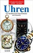Uhren: Ein Handbuch für Uhrenliebhaber und Sammler
