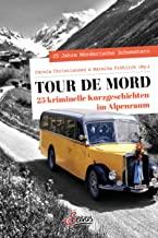 Tour de Mord: 25 kriminelle Kurzgeschichten im Alpenraum
