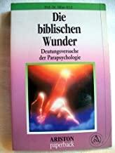 Die biblischen Wunder. Deutungsversuche der Parapsychologie