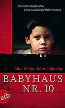 Babyhaus Nr. 10: Die wahre Geschichte eines mutigen kleinen Jungen