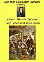 Johann Heinrich Pestalozzi – Sein Leben und seine Ideen - Band 159e in der gelben Buchreihe bei Jürgen Ruszkowski: Band 159e in der gelben Buchreihe
