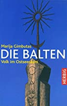 Die Balten: Geschichte eines Volkes im Ostseeraum