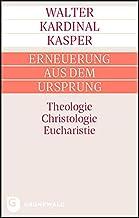 Erneuerung aus dem Ursprung: Theologie - Christologie - Eucharistie