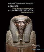 Berliner Mumiengeschichten: Ergebnisse Eines Multidisziplinaren Forschungsprojektes